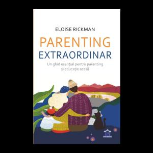 Parenting extraordinar: Un ghid esențial pentru parenting și educație acasă